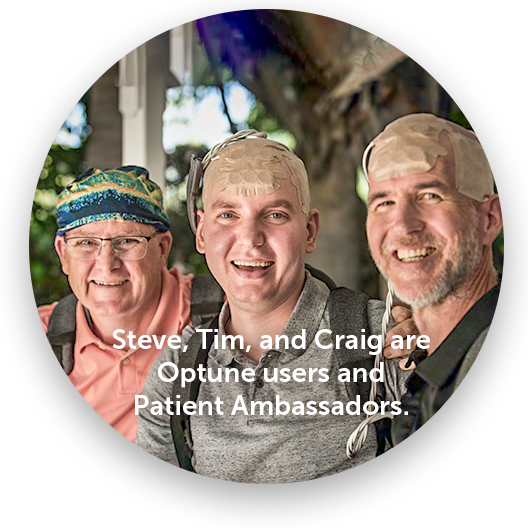 Steve, Tim, and Craig are Optune® users and Patient Ambassadors